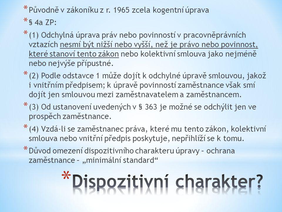 * Původně v zákoníku z r. 1965 zcela kogentní úprava * § 4a ZP: * (1) Odchylná úprava práv nebo povinností v pracovněprávních vztazích nesmí být nižší