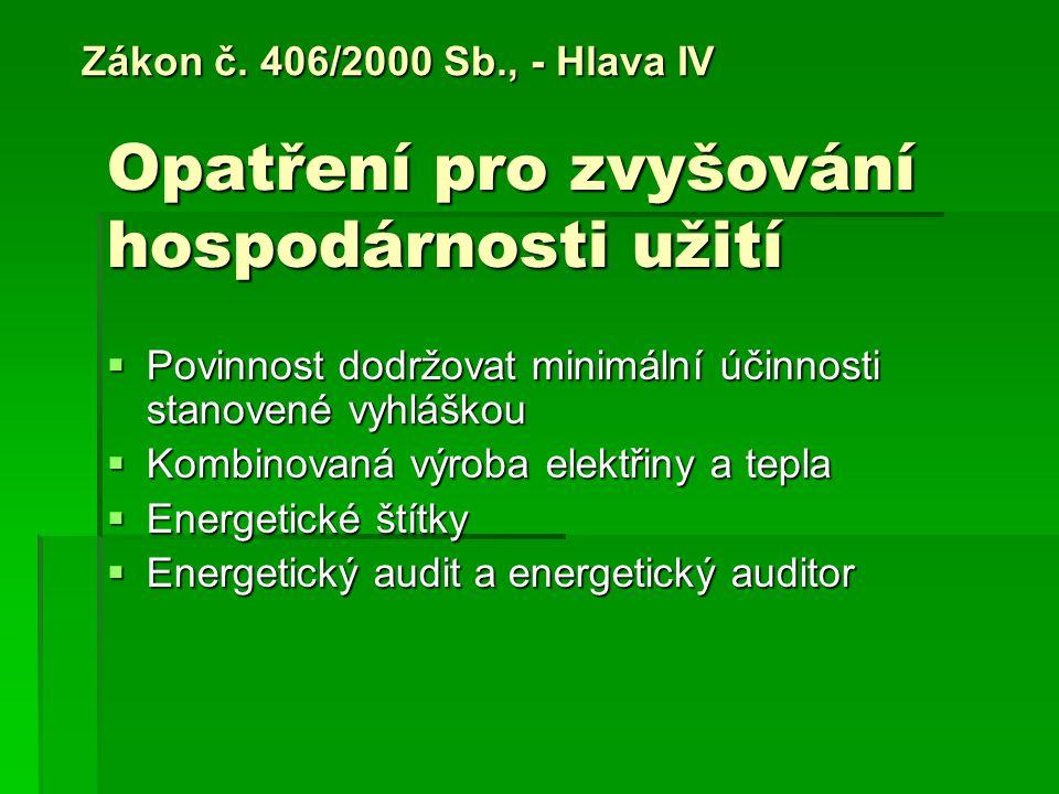 Opatření pro zvyšování hospodárnosti užití  Povinnost dodržovat minimální účinnosti stanovené vyhláškou  Kombinovaná výroba elektřiny a tepla  Energetické štítky  Energetický audit a energetický auditor Zákon č.