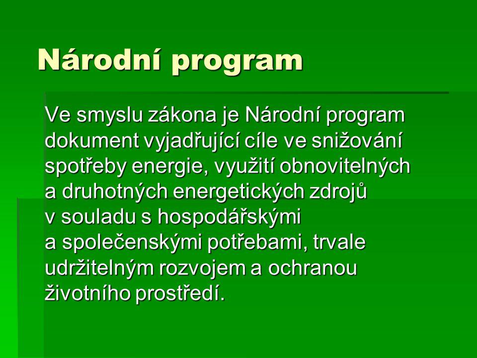 Národní program Ve smyslu zákona je Národní program dokument vyjadřující cíle ve snižování spotřeby energie, využití obnovitelných a druhotných energetických zdrojů v souladu s hospodářskými a společenskými potřebami, trvale udržitelným rozvojem a ochranou životního prostředí.