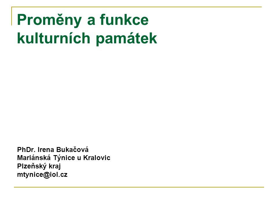 Proměny a funkce kulturních památek PhDr. Irena Bukačová Mariánská Týnice u Kralovic Plzeňský kraj mtynice@iol.cz