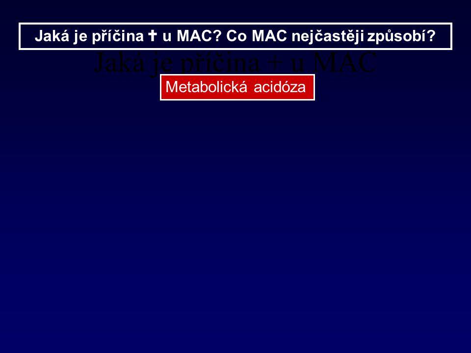 Jaká je příčina  u MAC? Co MAC nejčastěji způsobí? Jaká je příčina + u MAC Metabolická acidóza