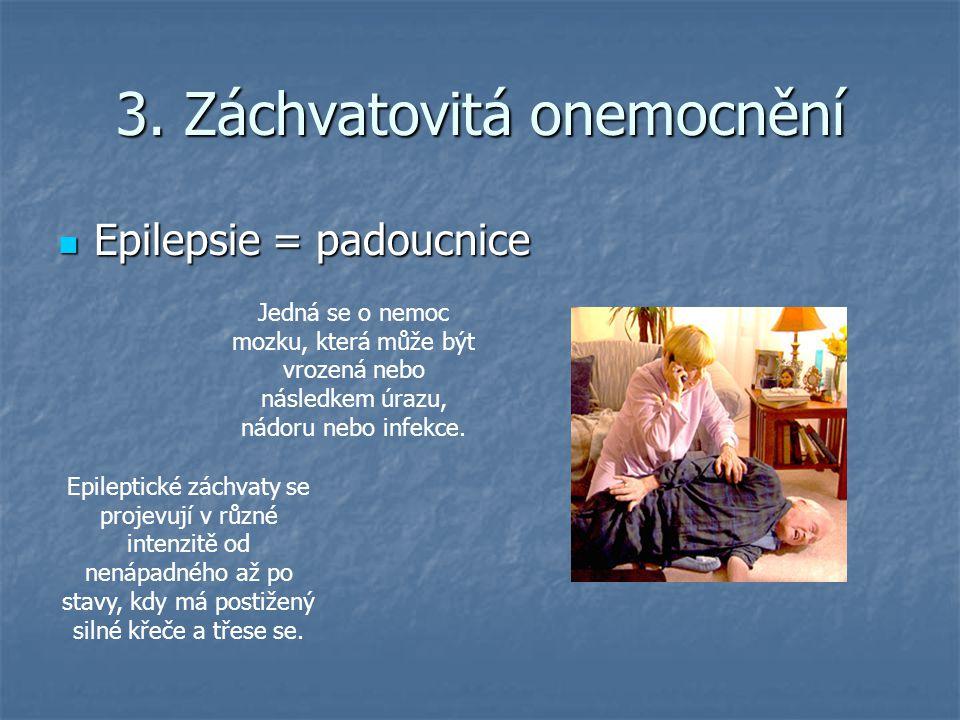 3. Záchvatovitá onemocnění Epilepsie = padoucnice Epilepsie = padoucnice Jedná se o nemoc mozku, která může být vrozená nebo následkem úrazu, nádoru n