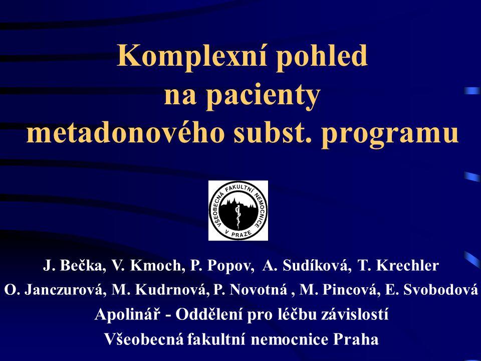Komplexní pohled na pacienty metadonového subst. programu J. Bečka, V. Kmoch, P. Popov, A. Sudíková, T. Krechler O. Janczurová, M. Kudrnová, P. Novotn