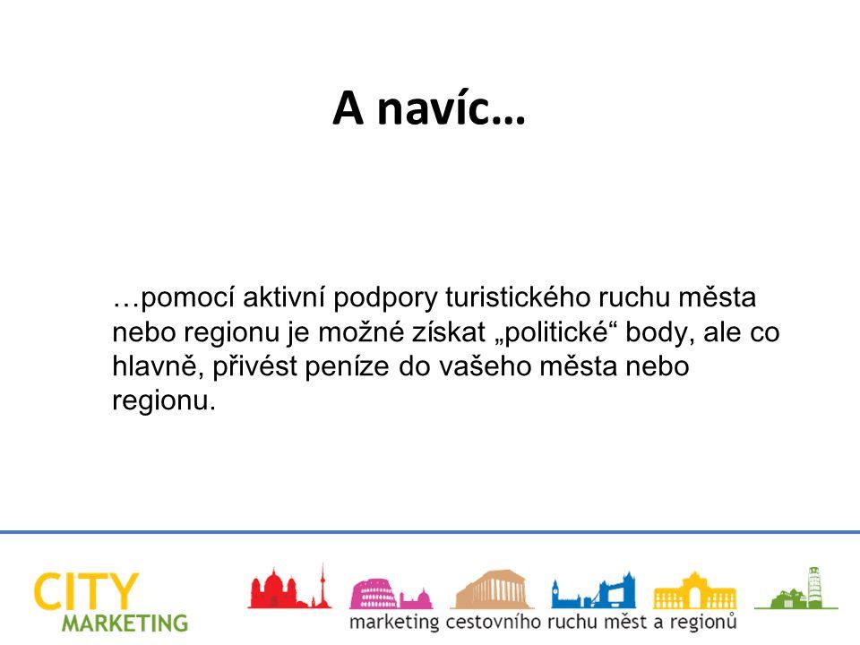 """…pomocí aktivní podpory turistického ruchu města nebo regionu je možné získat """"politické body, ale co hlavně, přivést peníze do vašeho města nebo regionu."""