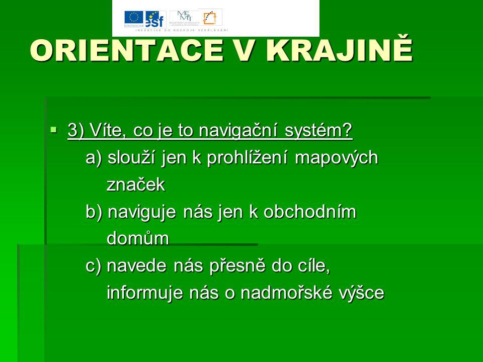 ORIENTACE V KRAJINĚ  4) Jak se nazývá navigační systém systém.