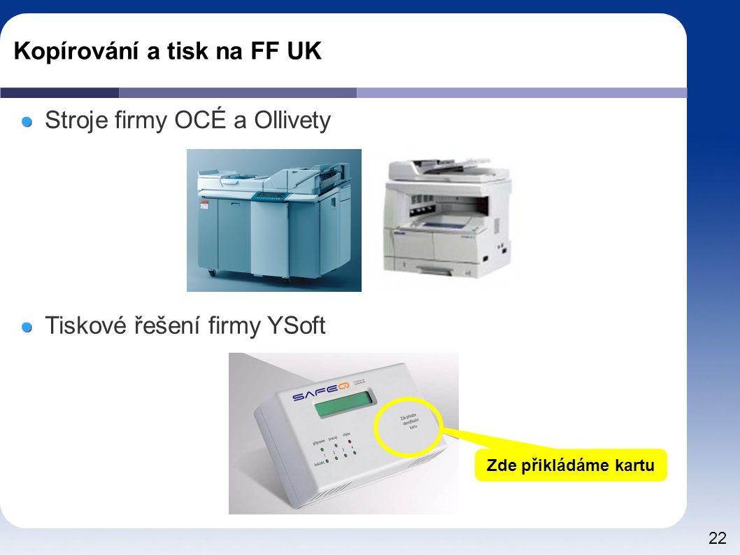 22 Kopírování a tisk na FF UK Stroje firmy OCÉ a Ollivety Tiskové řešení firmy YSoft Zde přikládáme kartu