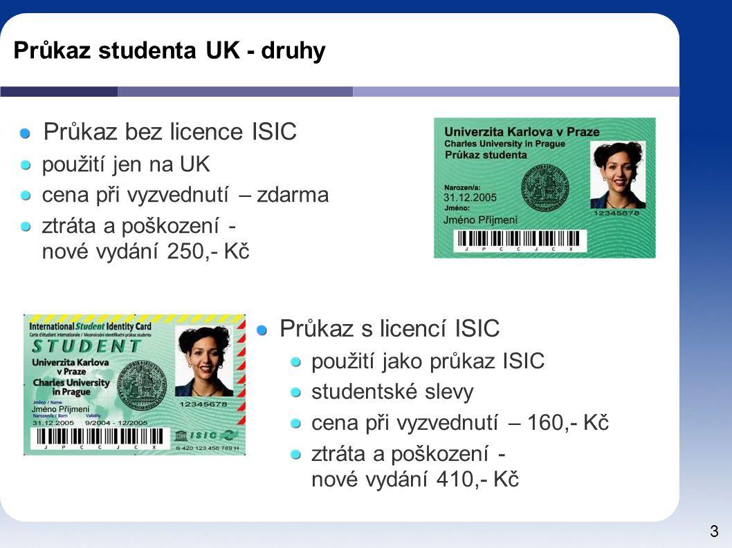3 Průkaz bez licence ISIC použití jen na UK cena při vyzvednutí – zdarma ztráta a poškození - nové vydání 250,- Kč Průkaz s licencí ISIC použití jako průkaz ISIC studentské slevy cena při vyzvednutí – 160,- Kč ztráta a poškození - nové vydání 410,- Kč Průkaz studenta UK - druhy