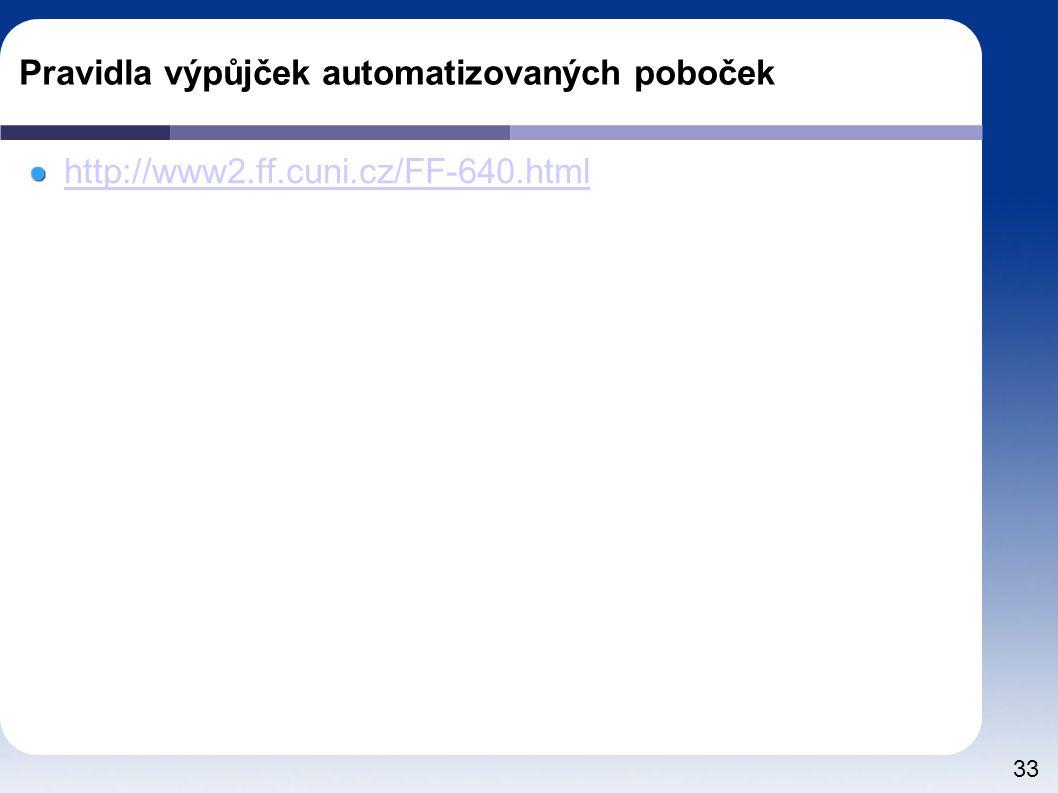 33 Pravidla výpůjček automatizovaných poboček http://www2.ff.cuni.cz/FF-640.html