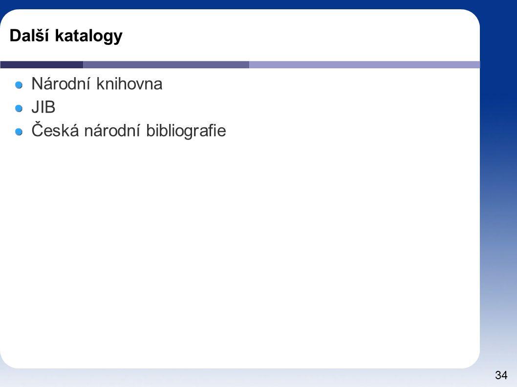 34 Další katalogy Národní knihovna JIB Česká národní bibliografie