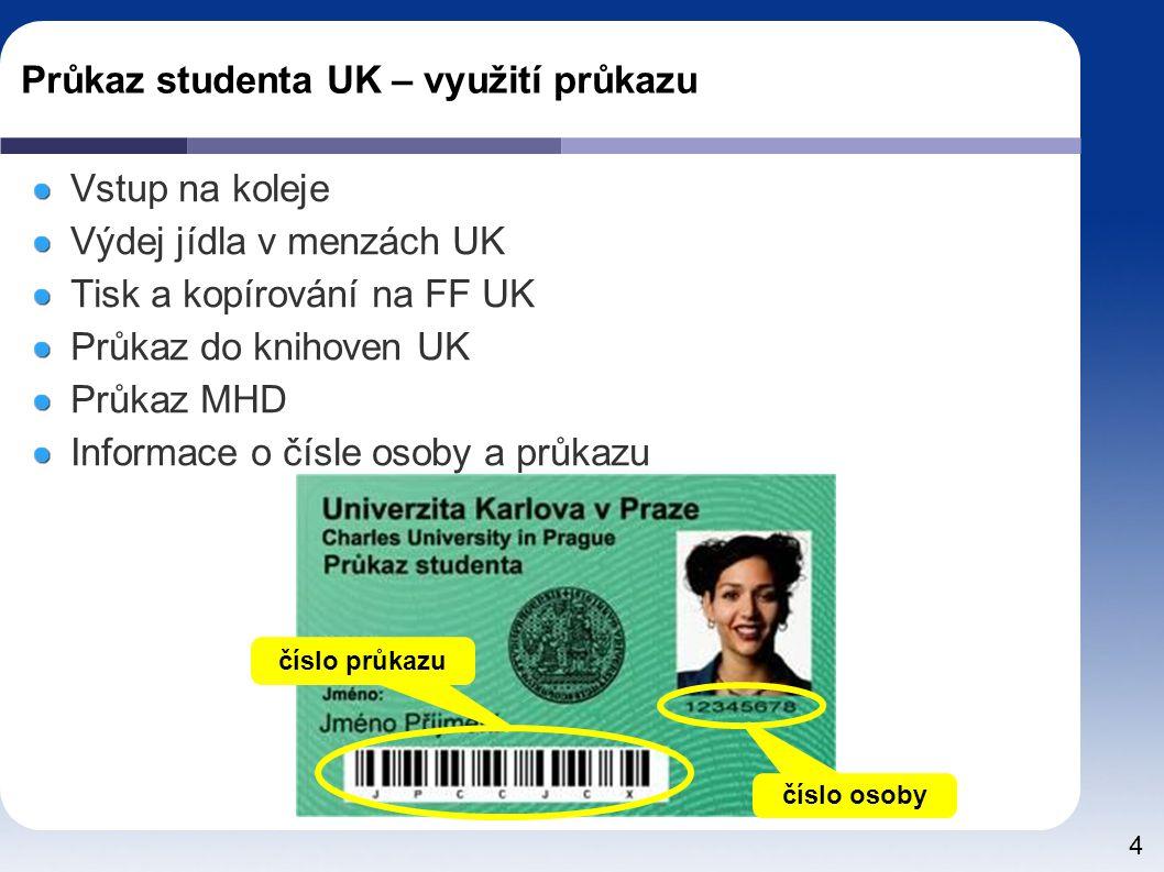 4 Průkaz studenta UK – využití průkazu Vstup na koleje Výdej jídla v menzách UK Tisk a kopírování na FF UK Průkaz do knihoven UK Průkaz MHD Informace o čísle osoby a průkazu číslo osoby číslo průkazu