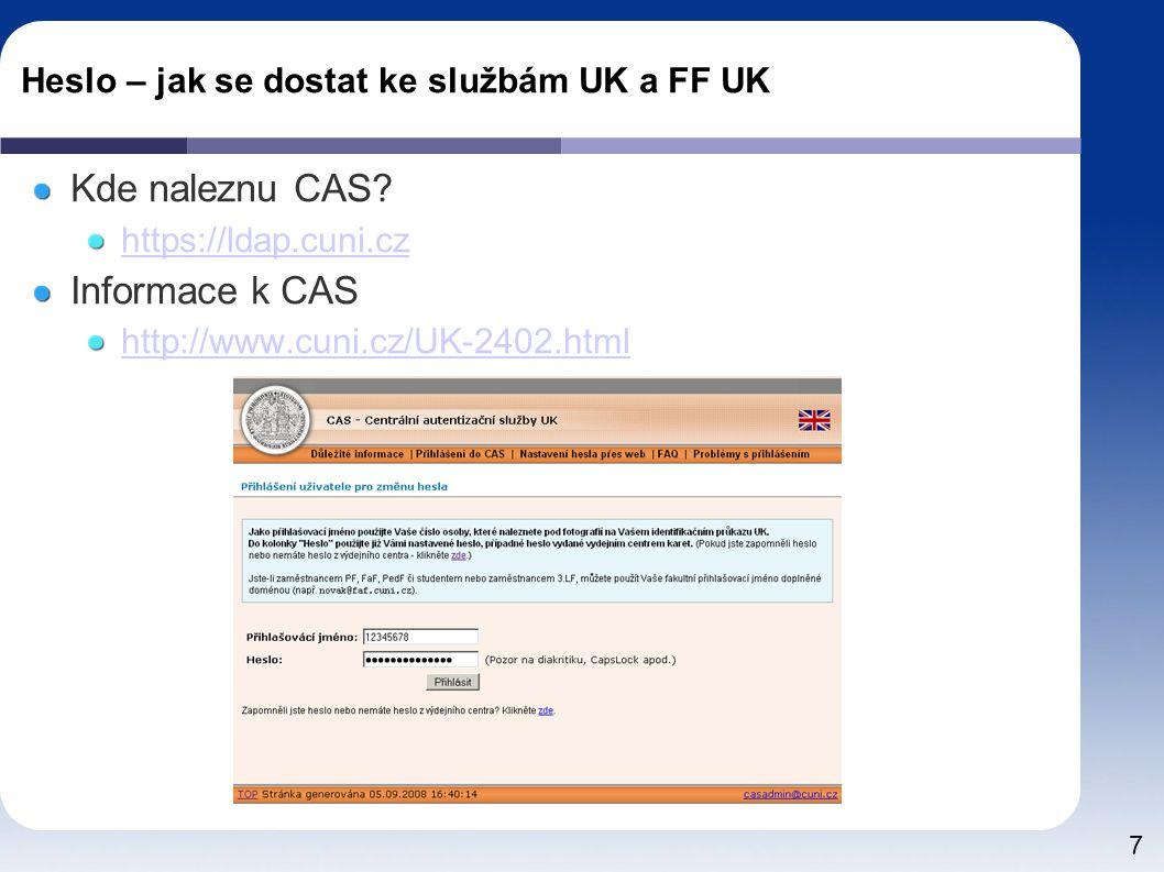8 Heslo – jak se dostat ke službám UK a FF UK Jak získám heslo do CAS výdejní centrum UK – zaručené heslo Informačně-poradenském centru Celetná 13 - přízemí budovy Ped.