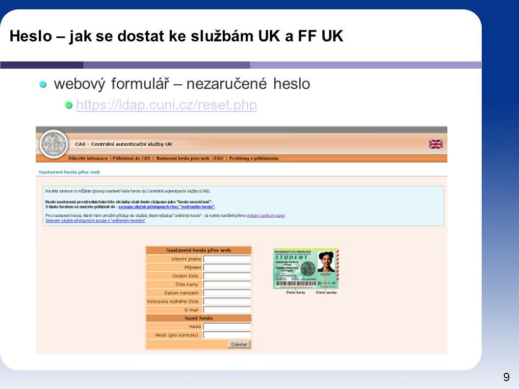 9 Heslo – jak se dostat ke službám UK a FF UK webový formulář – nezaručené heslo https://ldap.cuni.cz/reset.php