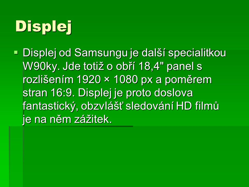 Displej  Displej od Samsungu je další specialitkou W90ky.