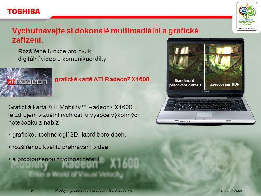 Červen 20067/Prodejní prezentace notebooku Satellite A100 Nenechte si ujít naprosté vzrušení při sledování obrazu s vysokým rozlišením na cestách.