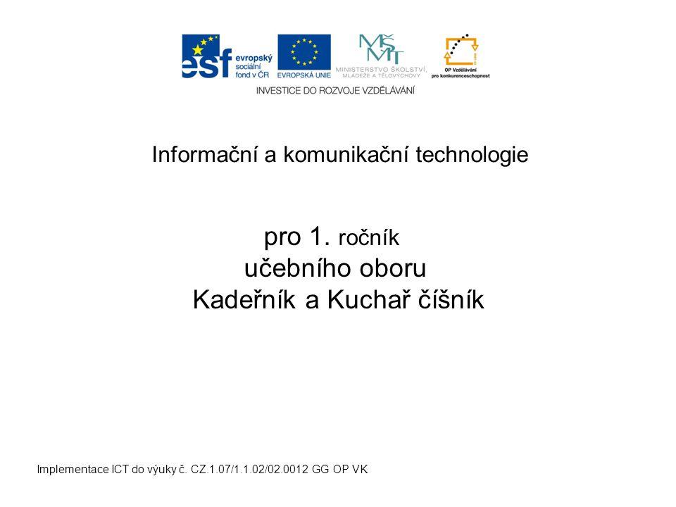 Informační a komunikační technologie Implementace ICT do výuky č. CZ.1.07/1.1.02/02.0012 GG OP VK pro 1. ročník učebního oboru Kadeřník a Kuchař číšní