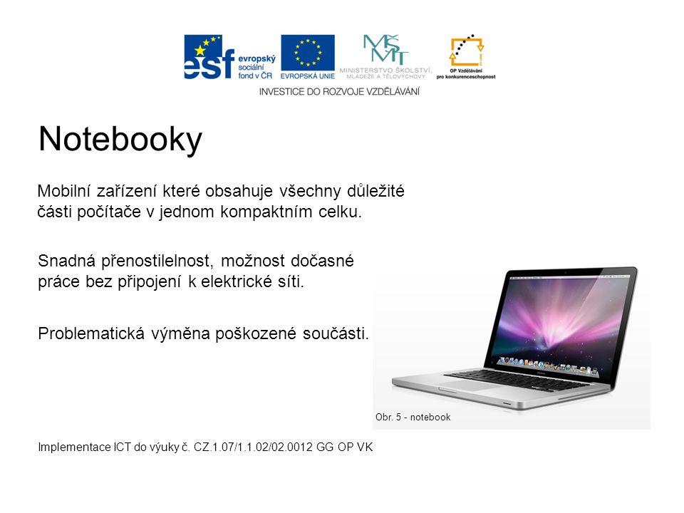 Implementace ICT do výuky č. CZ.1.07/1.1.02/02.0012 GG OP VK Notebooky Mobilní zařízení které obsahuje všechny důležité části počítače v jednom kompak