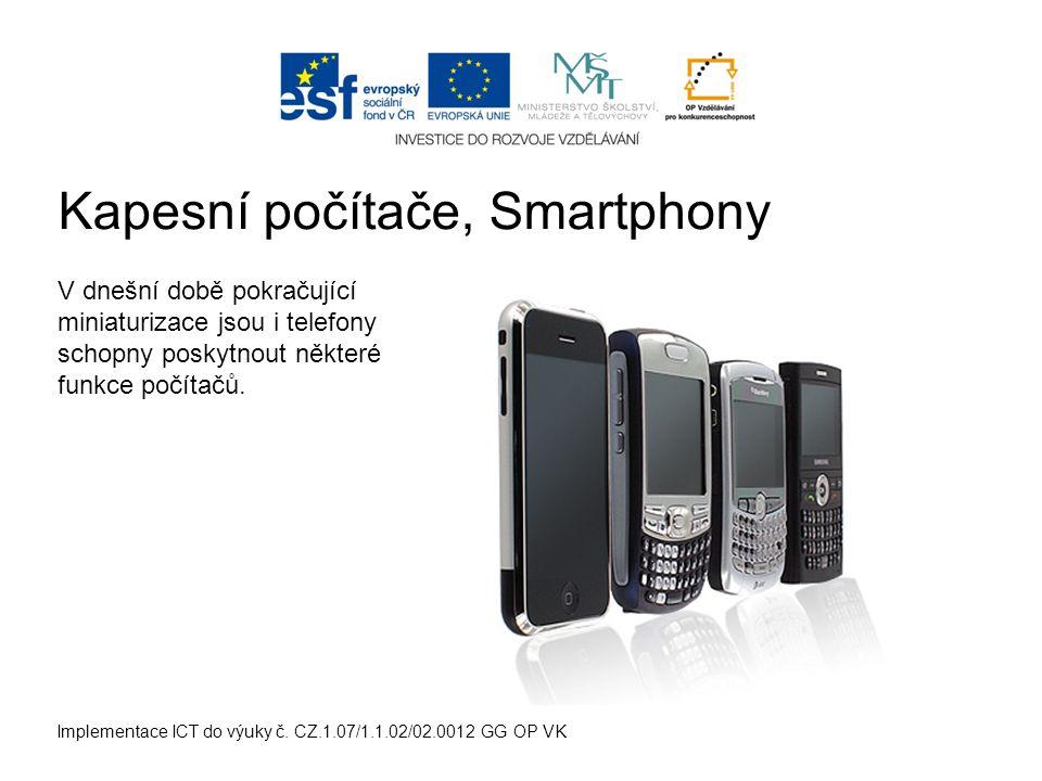 Implementace ICT do výuky č. CZ.1.07/1.1.02/02.0012 GG OP VK Kapesní počítače, Smartphony V dnešní době pokračující miniaturizace jsou i telefony scho