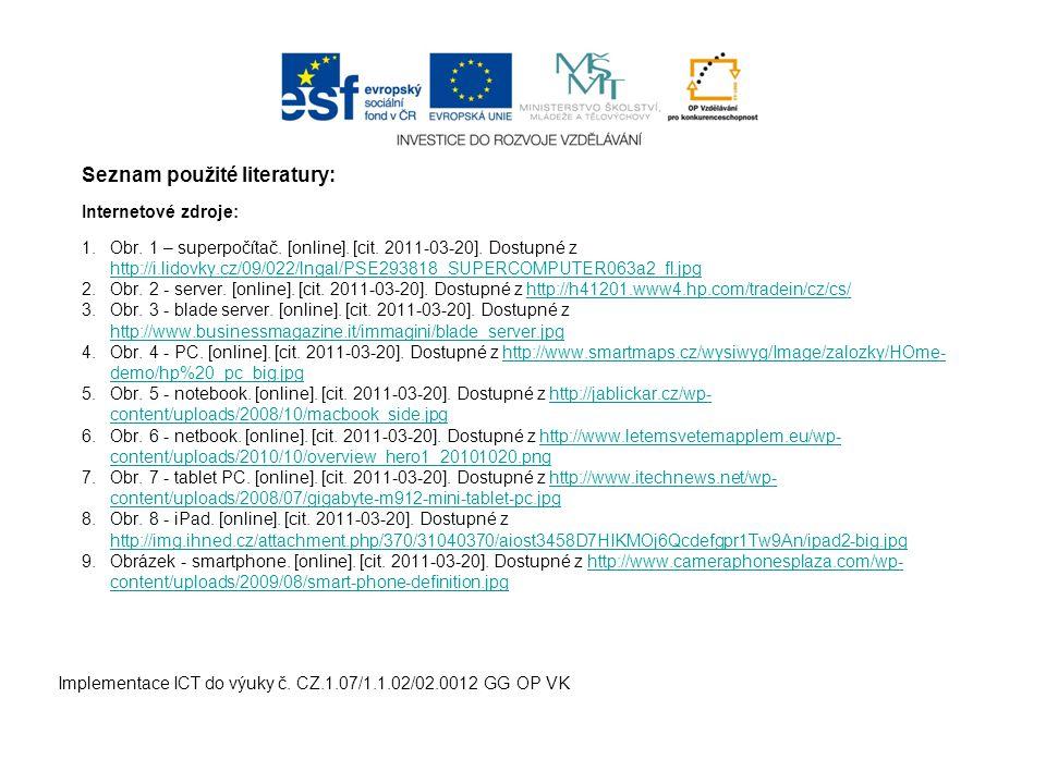 Seznam použité literatury: Internetové zdroje: 1. Obr. 1 – superpočítač. [online]. [cit. 2011-03-20]. Dostupné z http://i.lidovky.cz/09/022/lngal/PSE2