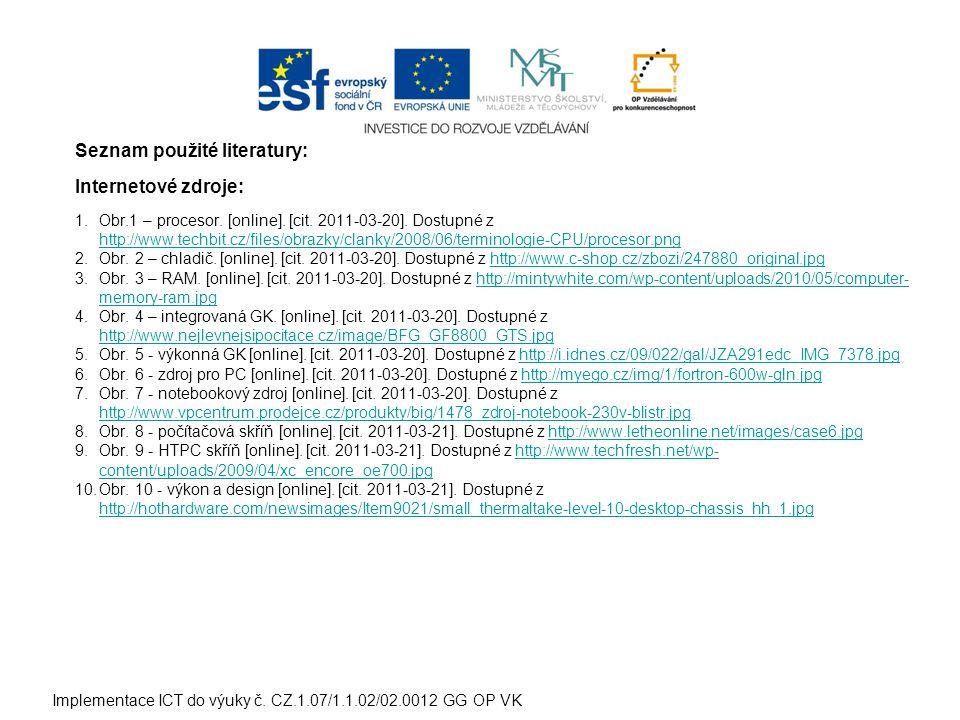 Seznam použité literatury: Internetové zdroje: 1. Obr.1 – procesor. [online]. [cit. 2011-03-20]. Dostupné z http://www.techbit.cz/files/obrazky/clanky