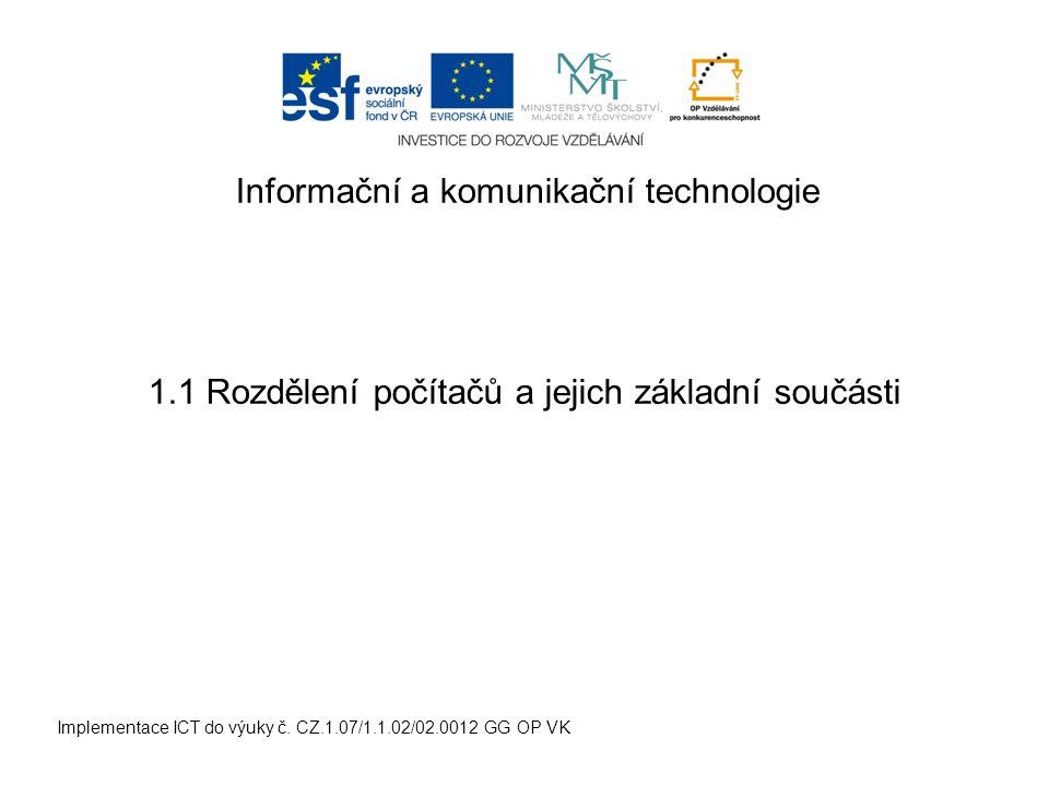 Informační a komunikační technologie Implementace ICT do výuky č. CZ.1.07/1.1.02/02.0012 GG OP VK 1.1 Rozdělení počítačů a jejich základní součásti