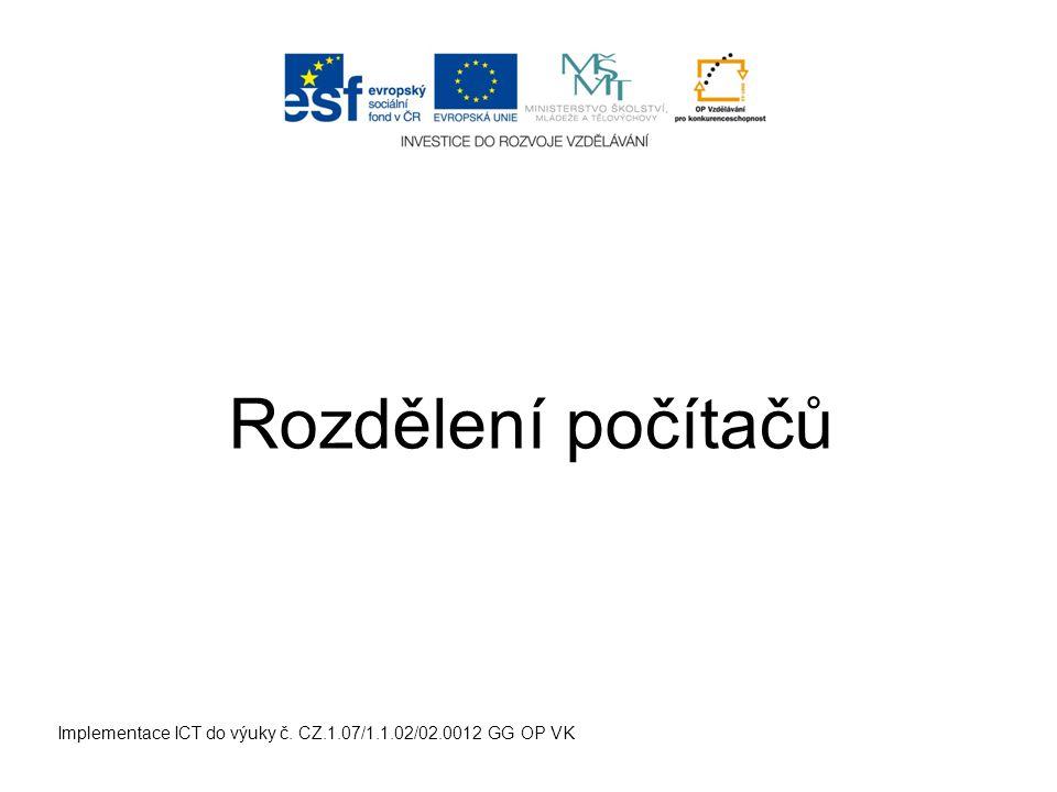 Rozdělení počítačů Implementace ICT do výuky č. CZ.1.07/1.1.02/02.0012 GG OP VK