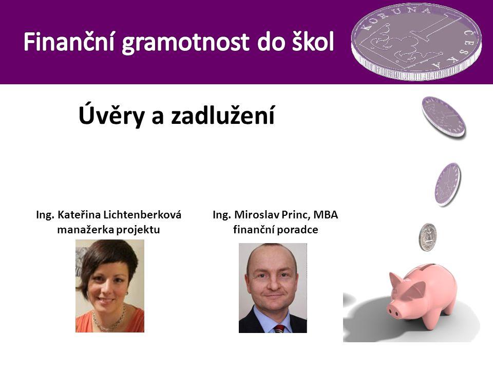 Úvěry a zadlužení Ing. Kateřina Lichtenberková manažerka projektu Ing. Miroslav Princ, MBA finanční poradce