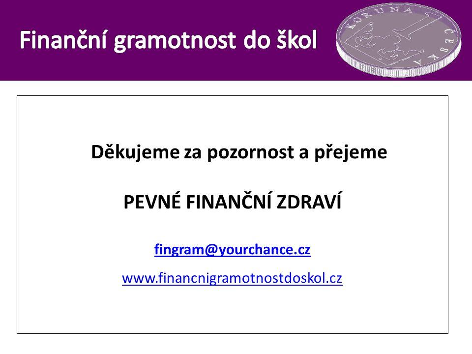 Děkujeme za pozornost a přejeme PEVNÉ FINANČNÍ ZDRAVÍ fingram@yourchance.cz www.financnigramotnostdoskol.cz fingram@yourchance.cz www.financnigramotno