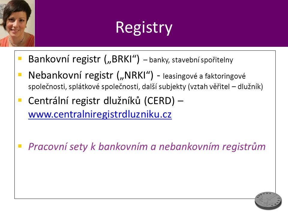 """Registry  Bankovní registr (""""BRKI"""") – banky, stavební spořitelny  Nebankovní registr (""""NRKI"""") - leasingové a faktoringové společnosti, splátkové spo"""