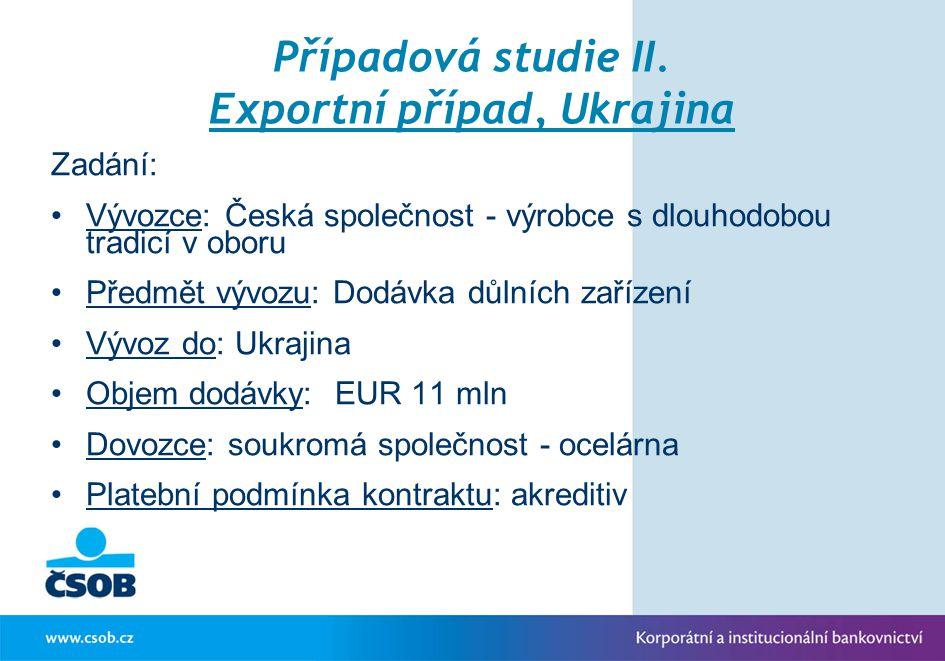 Případová studie II. Exportní případ, Ukrajina Zadání: Vývozce: Česká společnost - výrobce s dlouhodobou tradicí v oboru Předmět vývozu: Dodávka důlní