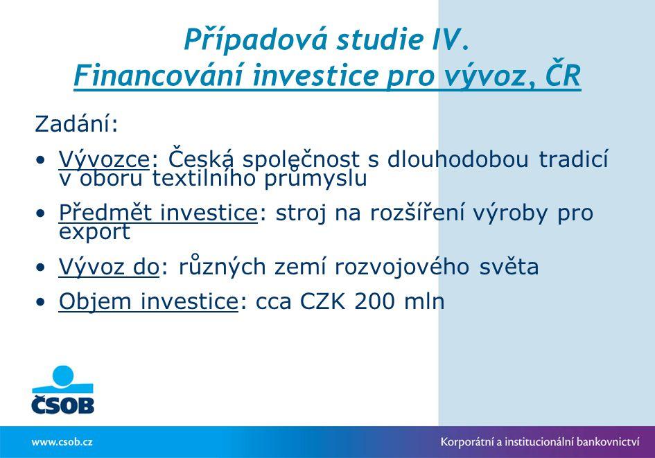 Případová studie IV. Financování investice pro vývoz, ČR Zadání: Vývozce: Česká společnost s dlouhodobou tradicí v oboru textilního průmyslu Předmět i