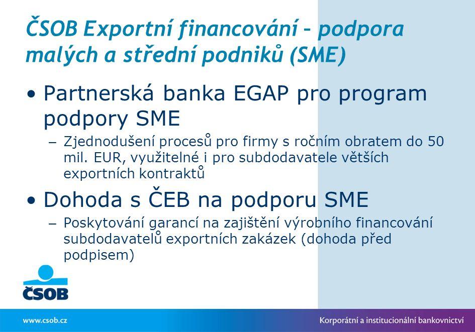 ČSOB Exportní financování – podpora malých a střední podniků (SME) Partnerská banka EGAP pro program podpory SME – Zjednodušení procesů pro firmy s ro