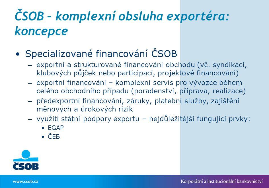 ČSOB Exportní financování - spolupráce ve skupině KBC ČSOB ČR + ČSOB SR: společné financování vývozních projektů s účastí vývozců/klientů ČSOB z ČR a SR ČSOB + jiné banky ve skupině KBC, např.