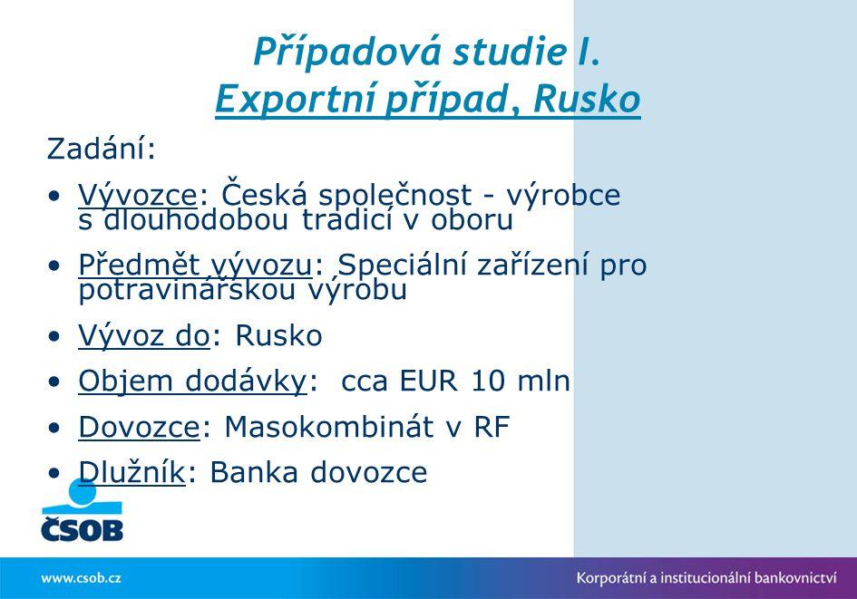Případová studie I. Exportní případ, Rusko Zadání: Vývozce: Česká společnost - výrobce s dlouhodobou tradicí v oboru Předmět vývozu: Speciální zařízen