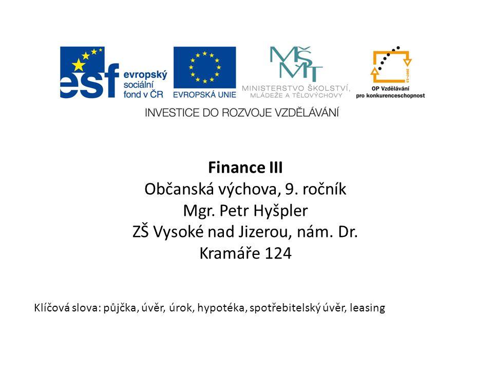 Finance III Občanská výchova, 9. ročník Mgr. Petr Hyšpler ZŠ Vysoké nad Jizerou, nám.