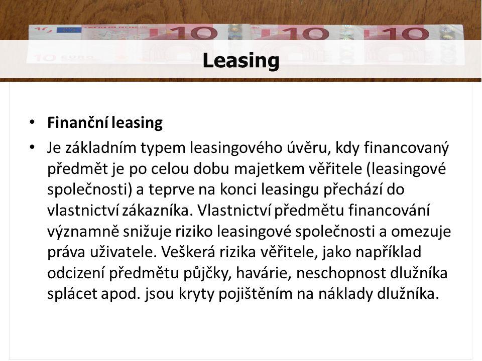Finanční leasing Je základním typem leasingového úvěru, kdy financovaný předmět je po celou dobu majetkem věřitele (leasingové společnosti) a teprve na konci leasingu přechází do vlastnictví zákazníka.