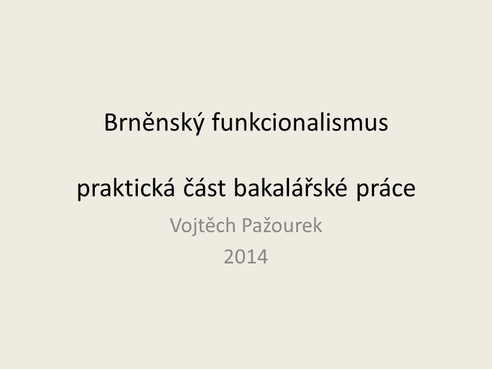 Brněnský funkcionalismus praktická část bakalářské práce Vojtěch Pažourek 2014