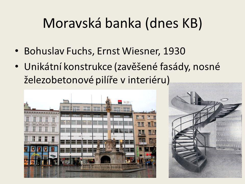 Moravská banka (dnes KB) Bohuslav Fuchs, Ernst Wiesner, 1930 Unikátní konstrukce (zavěšené fasády, nosné železobetonové pilíře v interiéru)