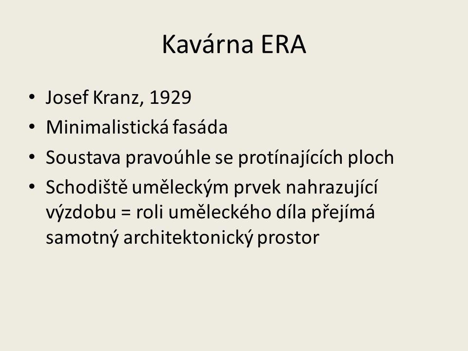 Kavárna ERA Josef Kranz, 1929 Minimalistická fasáda Soustava pravoúhle se protínajících ploch Schodiště uměleckým prvek nahrazující výzdobu = roli umě