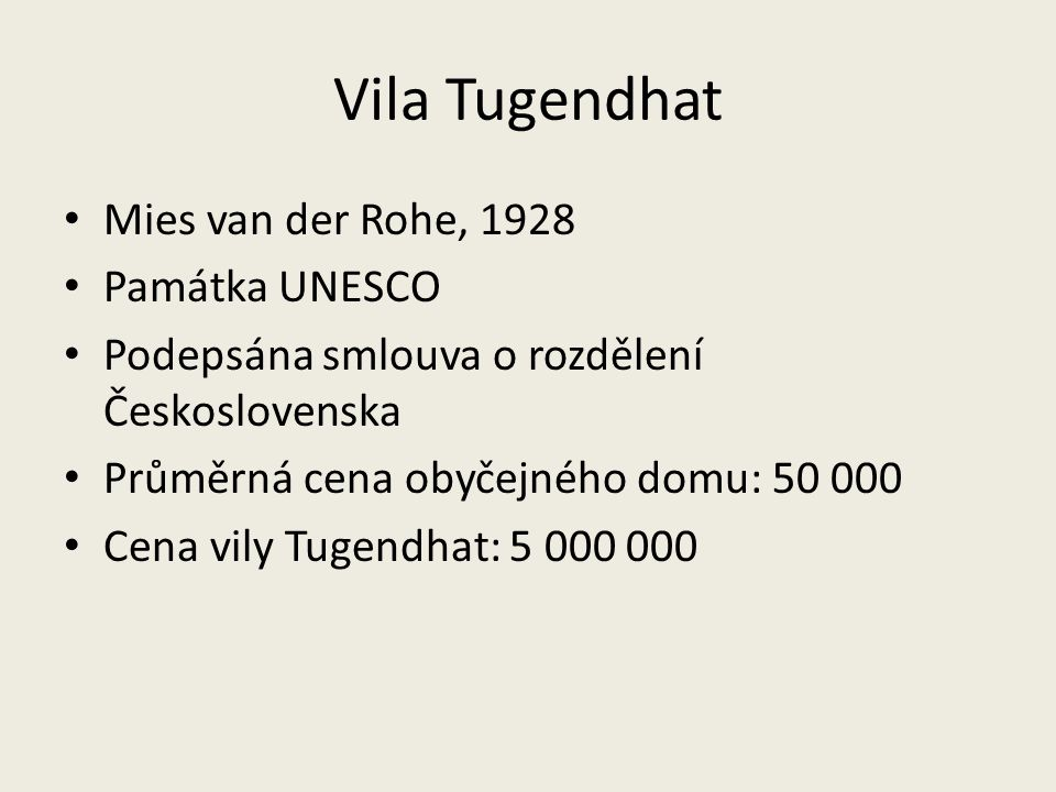 Vila Tugendhat Mies van der Rohe, 1928 Památka UNESCO Podepsána smlouva o rozdělení Československa Průměrná cena obyčejného domu: 50 000 Cena vily Tug