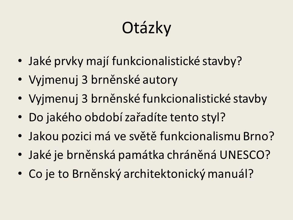 Otázky Jaké prvky mají funkcionalistické stavby? Vyjmenuj 3 brněnské autory Vyjmenuj 3 brněnské funkcionalistické stavby Do jakého období zařadíte ten