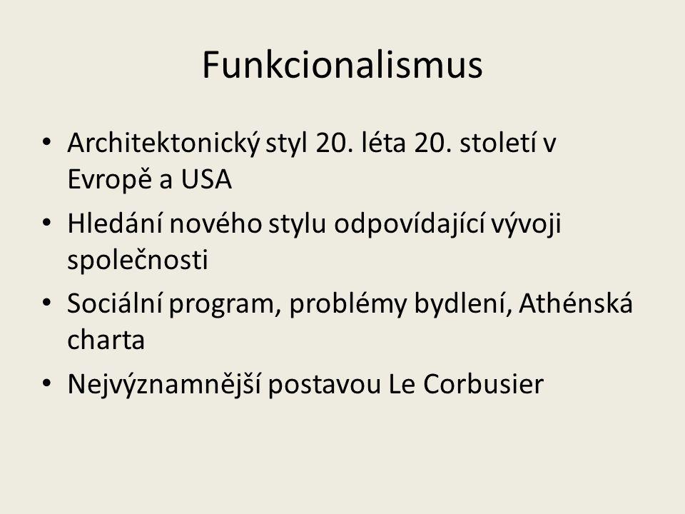 Funkcionalismus Architektonický styl 20. léta 20. století v Evropě a USA Hledání nového stylu odpovídající vývoji společnosti Sociální program, problé