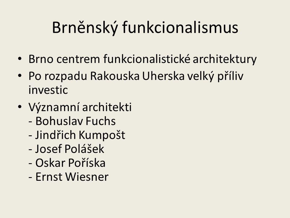 Brněnský funkcionalismus Brno centrem funkcionalistické architektury Po rozpadu Rakouska Uherska velký příliv investic Významní architekti - Bohuslav