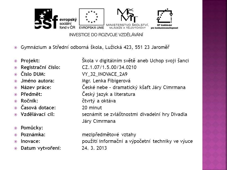  Gymnázium a Střední odborná škola, Lužická 423, 551 23 Jaroměř  Projekt: Škola v digitálním světě aneb Uchop svoji šanci  Registrační číslo: CZ.1.