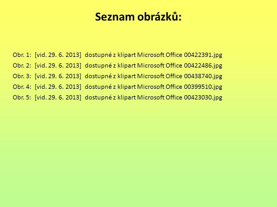 Seznam obrázků: Obr.1: [vid. 29. 6. 2013] dostupné z klipart Microsoft Office 00422391.jpg Obr.