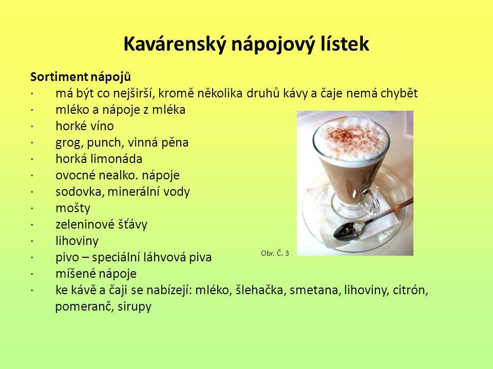 Kavárenský nápojový lístek Sortiment nápojů · má být co nejširší, kromě několika druhů kávy a čaje nemá chybět · mléko a nápoje z mléka · horké víno · grog, punch, vinná pěna · horká limonáda · ovocné nealko.