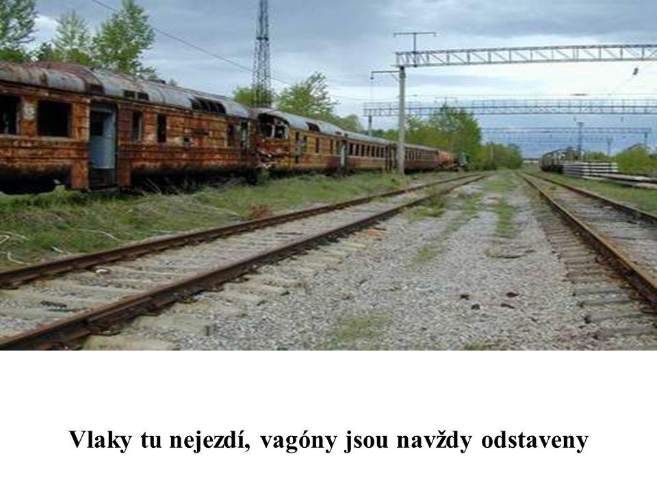 Vlaky tu nejezdí, vagóny jsou navždy odstaveny