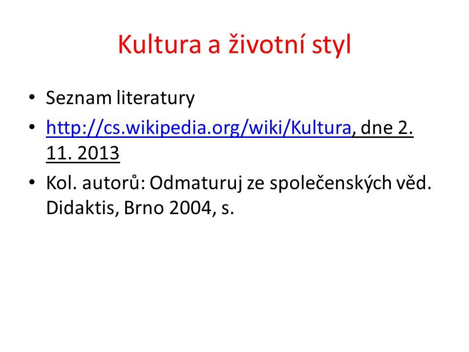 Kultura a životní styl Seznam literatury http://cs.wikipedia.org/wiki/Kultura, dne 2. 11. 2013 http://cs.wikipedia.org/wiki/Kultura Kol. autorů: Odmat