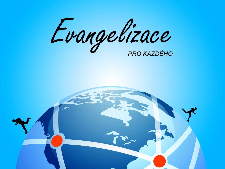Proč evangelizace - Příkaz Písma (Mt 28:18-20, Mk 16:15-18, Sk 1:8) - Radost ze sdílení naděje