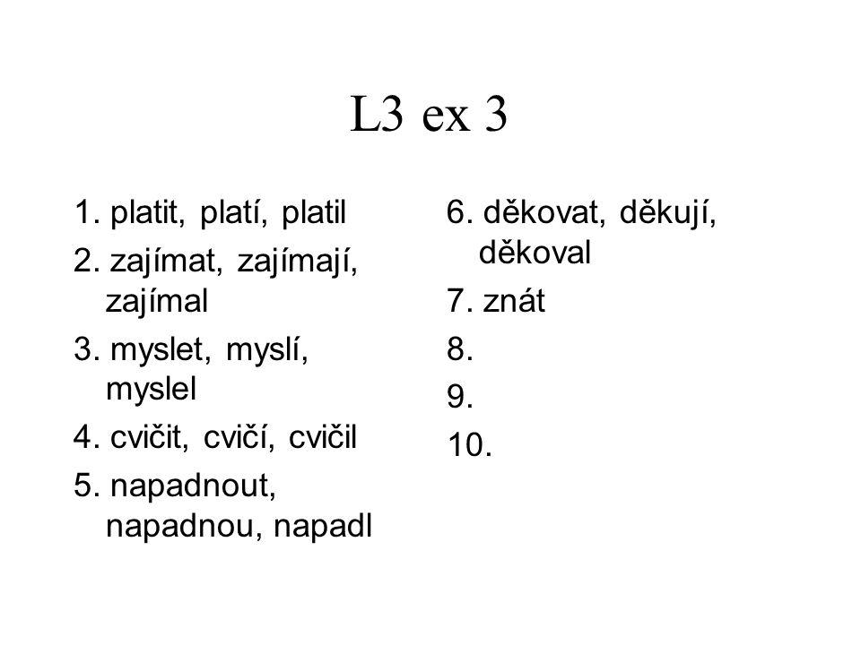 L3 ex 3 1. platit, platí, platil 2. zajímat, zajímají, zajímal 3.