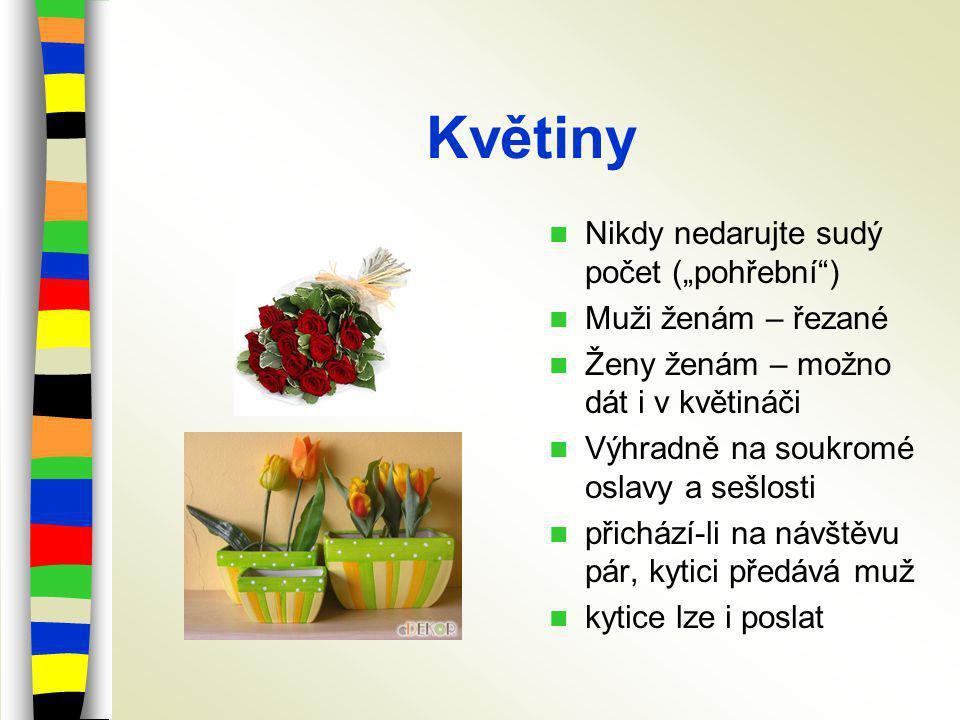 """Květiny Nikdy nedarujte sudý počet (""""pohřební ) Muži ženám – řezané Ženy ženám – možno dát i v květináči Výhradně na soukromé oslavy a sešlosti přichází-li na návštěvu pár, kytici předává muž kytice lze i poslat"""